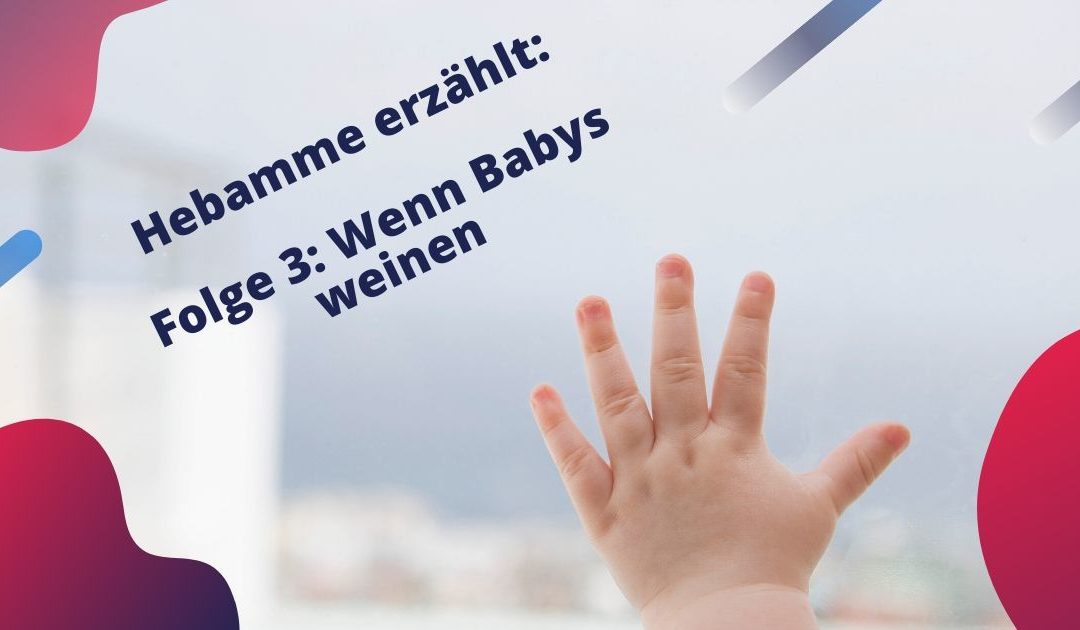 Hebamme erzählt: Folge 3 Wenn Babys weinen